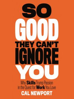 Post image for So Good They Can't Ignore You by Cal Newport – Review & Summary